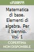 Matematica di base. Elementi di algebra. Per il biennio libro