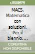 MACS. Matematica con soluzioni. Per il biennio (2) libro