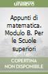 Appunti di matematica. Modulo B. Per le Scuole superiori libro