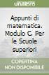 Appunti di matematica. Modulo C. Per le Scuole superiori libro