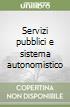 Servizi pubblici e sistema autonomistico libro