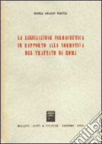 La legislazione farmaceutica in rapporto alla normativa del trattato di Roma libro di Ciasca Maria A.