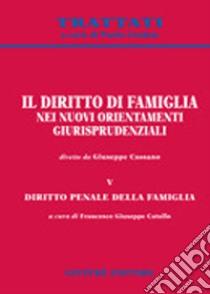 Il diritto di famiglia nei nuovi orientamenti giurisprudenziali. Vol. 5: Diritto penale della famiglia libro di Catullo F. G. (cur.)