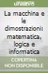La macchina e le dimostrazioni: matematica, logica e informatica libro