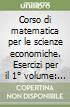 Corso di matematica per le scienze economiche. Esercizi per il 1° volume: Fondamenti libro