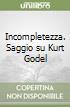 Incompletezza. Saggio su Kurt Godel libro