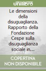 Le dimensioni della disuguaglianza. Rapporto della Fondazione Cespe sulla disuguaglianza sociale in Italia libro di Paci M. (cur.)