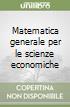 Matematica generale per le scienze economiche libro