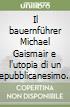Il bauernführer Michael Gaismair e l'utopia di un repubblicanesimo popolare libro