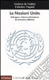 Le Nazioni Unite. Sviluppo e riforma del sistema di sicurezza collettiva libro