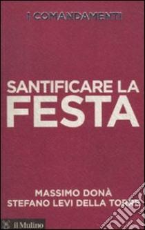I comandamenti. Santificare la festa libro di Donà Massimo; Levi Della Torre Stefano