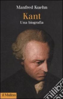 Kant. Una biografia libro di Kuehn Manfred; Bacin S. (cur.)