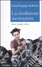 La rivoluzione incompiuta. Donne, famiglie, welfare libro
