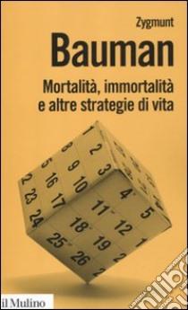 Mortalità, immortalità e altre strategie di vita libro di Bauman Zygmunt