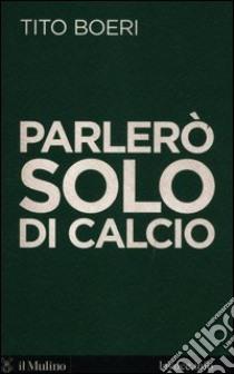 Parlerò solo di calcio libro di Boeri Tito; Levi Sergio