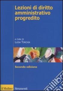 Lezioni di diritto amministrativo progredito libro di Torchia L. (cur.)
