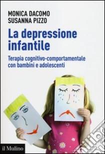La depressione infantile. Terapia cognitivo-comportamentale con bambini e adolescenti libro di Dacomo Monica; Pizzo Susanna