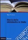 Storia delle biblioteche in Italia. Dall'Unità a oggi libro