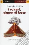 I vulcani, giganti di fuoco libro