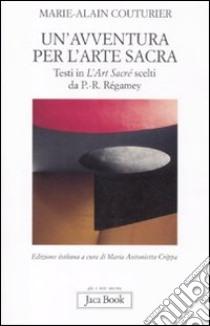 Un'avventura per l'arte sacra libro di Couturier Marie-Alain; Crippa M. A. (cur.)