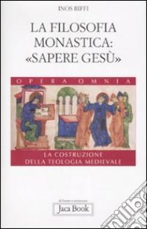 La costruzione della teologia. Vol. 4: La filosofia monastica: «sapere Gesù» libro di Biffi Inos