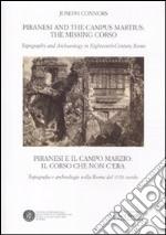 Piranesi and the Campus Martius: the missing Corso. Topography and arcaheology in eighteenth-century Rome. Ediz. italiana e inglese