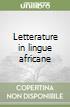 Letterature in lingue africane libro