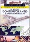 Il mondo contemporaneo. Scoperte e distruzioni libro