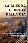 La guerra segreta della CIA. L'America, l'Afghanistan e Bin Laden dall'invasione sovietica al 10 settembre 2001 libro