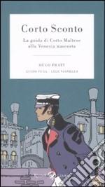 Corto Sconto. La guida di Corto Maltese alla Venezia nascosta. Ediz. illustrata libro