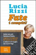 Fate i compiti! Dalla tata più famosa d'Italia, regole e consigli per far amare la scuola e ottenere il meglio dai nostri figli libro