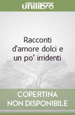 Racconti d'amore dolci e un po' irridenti libro di Alberoni Francesco