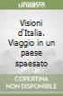 Visioni d'Italia. Viaggio in un paese spaesato libro