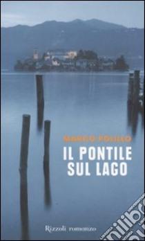 Il pontile sul lago libro di Polillo Marco