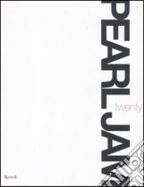 Pearl Jam. Twenty. Ediz. illustrata libro