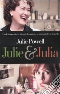 Julie & Julia libro di Powell Julie