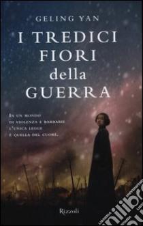 I tredici fiori della guerra libro di Yan Geling