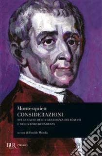 Considerazioni sulle cause della grandezza dei Romani e della loro decadenza libro di Montesquieu Charles L. de