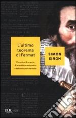 L'ultimo teorema di Fermat. L'avventura di un genio, di un problema matematico e dell'uomo che lo ha risolto libro