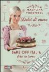 Dolci di cuore. Bake off Italia, dolci in forno libro