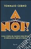 A noi! Cosa ci resta del fascismo nell'epoca di Berlusconi, Grillo e renzi libro