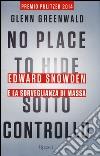 No place to hide. Sotto controllo. Edward Snowden e la sorveglianza di massa libro