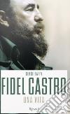 Fidel Castro. Una vita libro