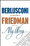 My way. Berlusconi si racconta a Friedman libro