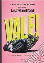 """Vale! Il mito di Valentino Rossi nelle pagine de """"La Gazzetta dello Sport"""". Ediz. illustrata libro"""