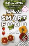 La dieta smartfood. In forma e in salute con i 30 cibi che allungano la vita libro