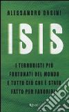 Isis. I terroristi più fortunati del mondo e tutto ciò che è stato fatto per favorirli libro