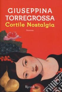 Cortile nostalgia libro di Torregrossa Giuseppina