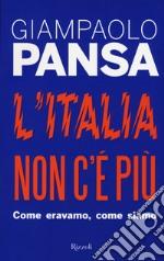 L'Italia non c'è più. Come eravamo, come siamo libro
