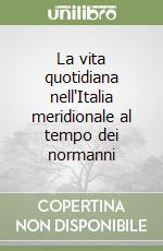 La vita quotidiana nell'Italia meridionale al tempo dei normanni libro di Martin Jean-Marie